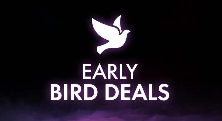 THE EARLY BIRD GETS THE BEST DEALS